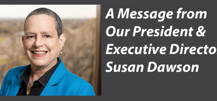 A Message from Our President & Executive Director Susan Dawson – February 2021