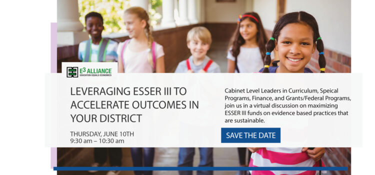 Leveraging ESSER III to Accelerate Outcomes in Your District | June 10, 2021 | 9:30 – 10:30 am